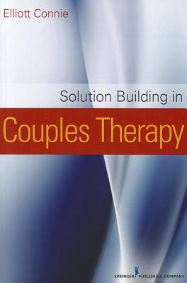 Solution Building in Couples Therapy By Connie, Elliott (EDT)