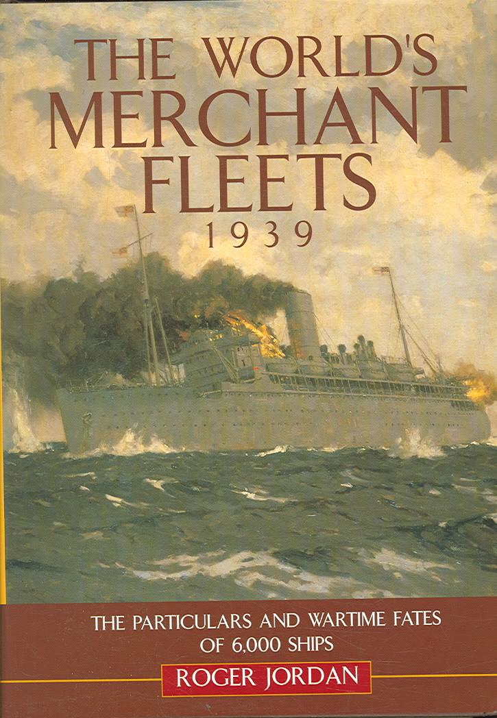 The World's Merchant Fleets, 1939 By Jordan, Roger W.